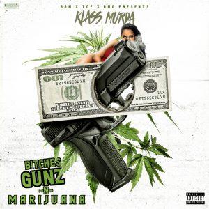 Klass Murda - Bitches x Gunz x Marijuana